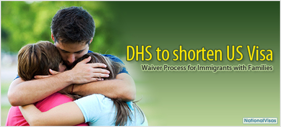 """""""DHS to shorten US Visa Waiver Process for Immigrants with Families"""""""